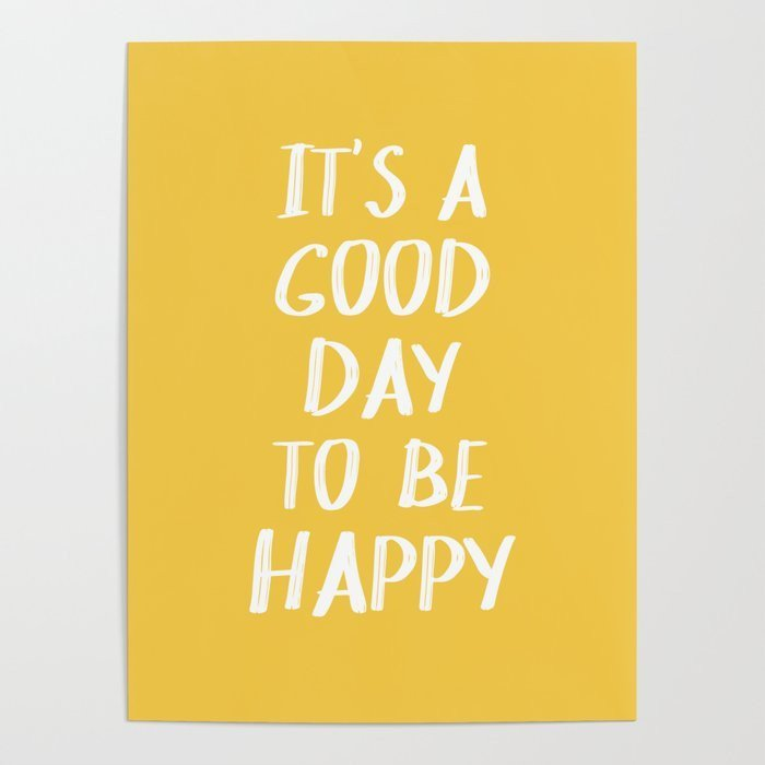 it's a good day to be happy - inspirational poster for a new business owner