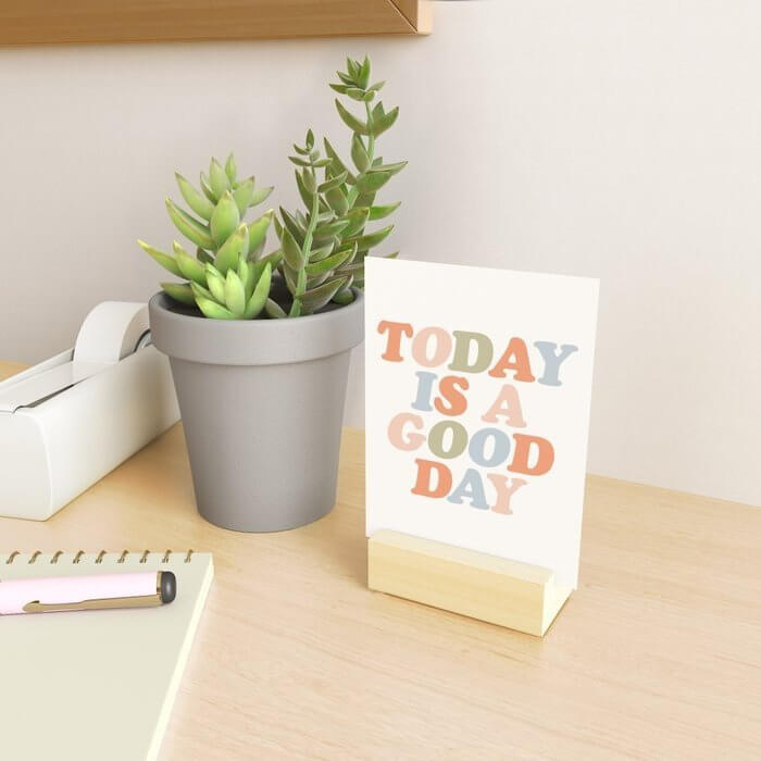 today is a good day mini art print for office desk